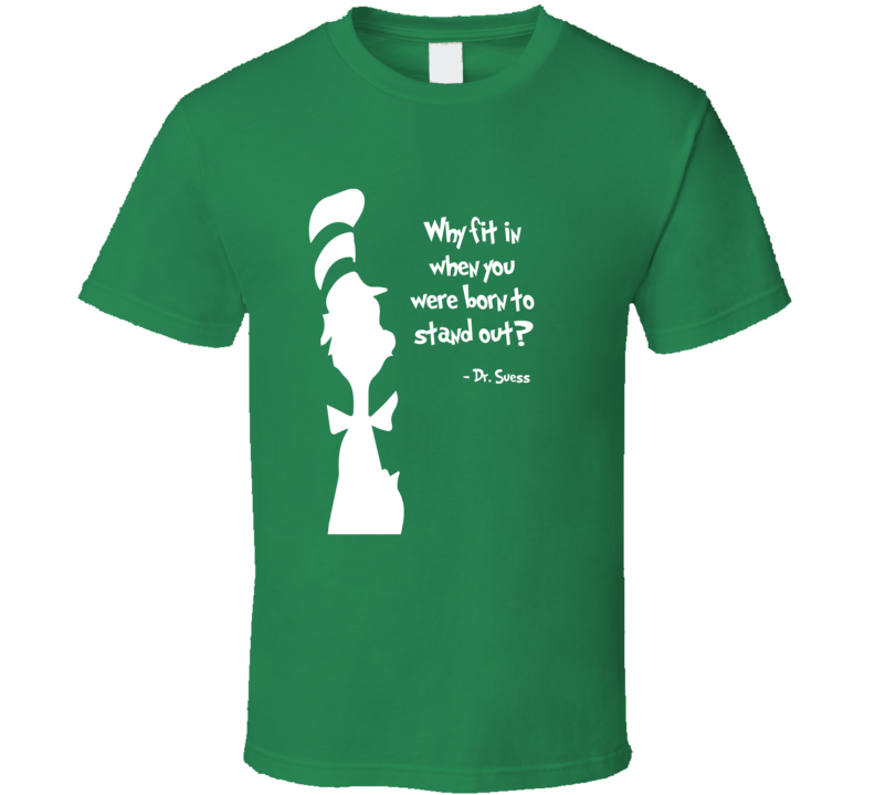 Dr. Suess Why fit in quote motivation inspiration t-shirt