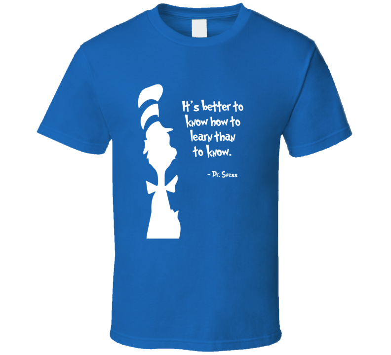 Dr. Suess better to know how to learn quote motivation inspiration t-shirt
