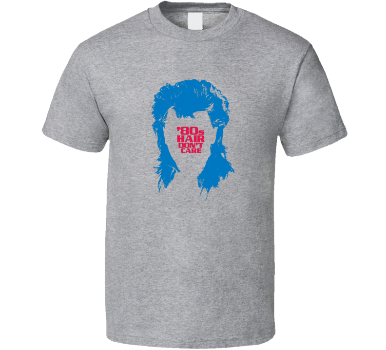 80's hair don't care t-shirt big hair mullets 80's COOL