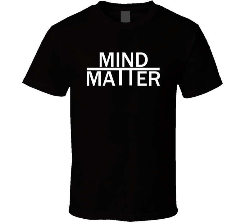 Mind over Matter psychology motivational text t-shirt