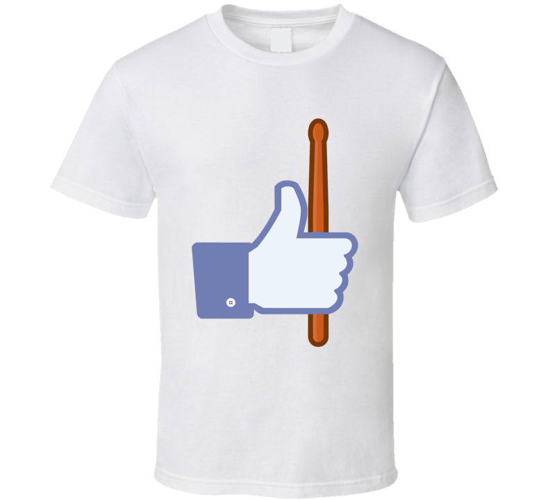 The Drummer Likes it Facebook like parody drums music fan t-shirt