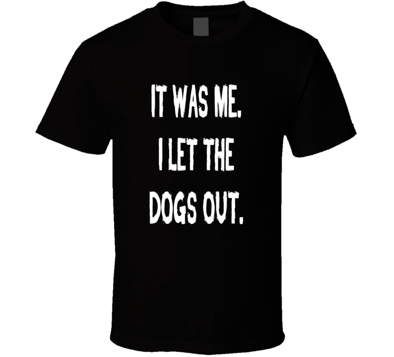 I let the dogs out funny music parody fan t-shirt