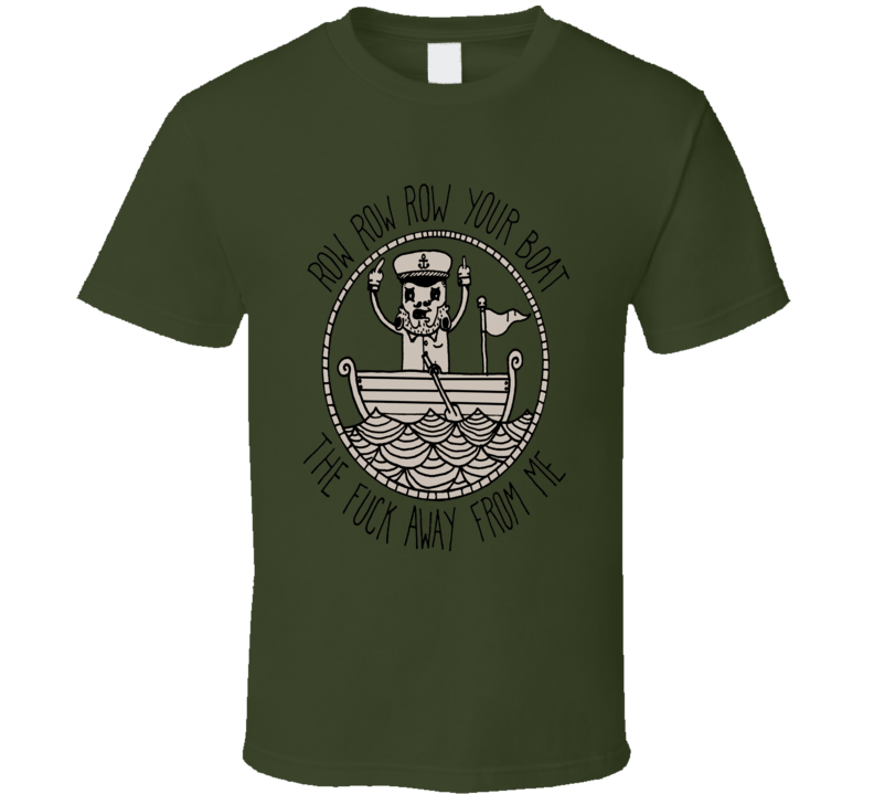 Row Row Row Your Boat funny rude children's rhyme t-shirt