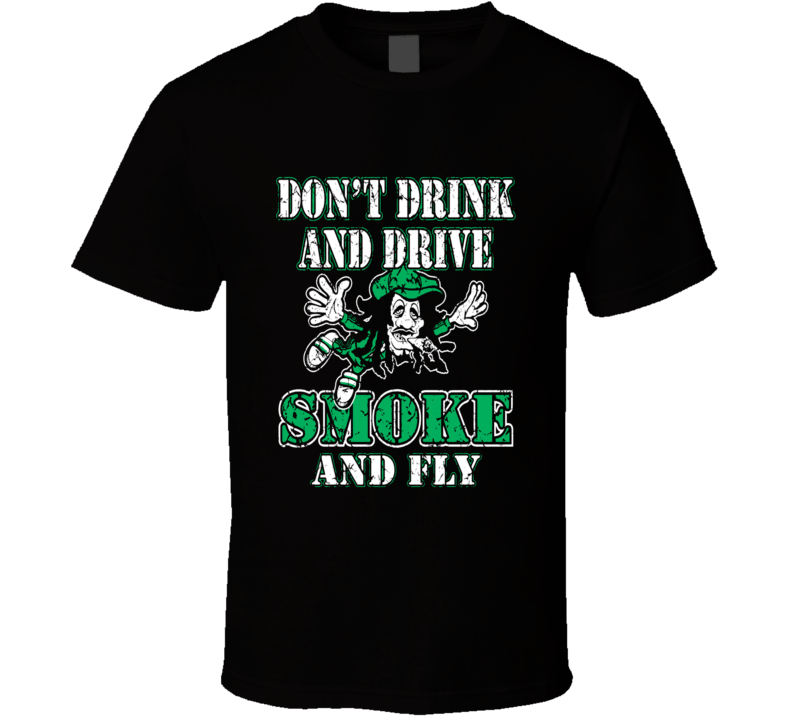 Smoke and Fly don't drink and drive funny stoner weed t-shirt