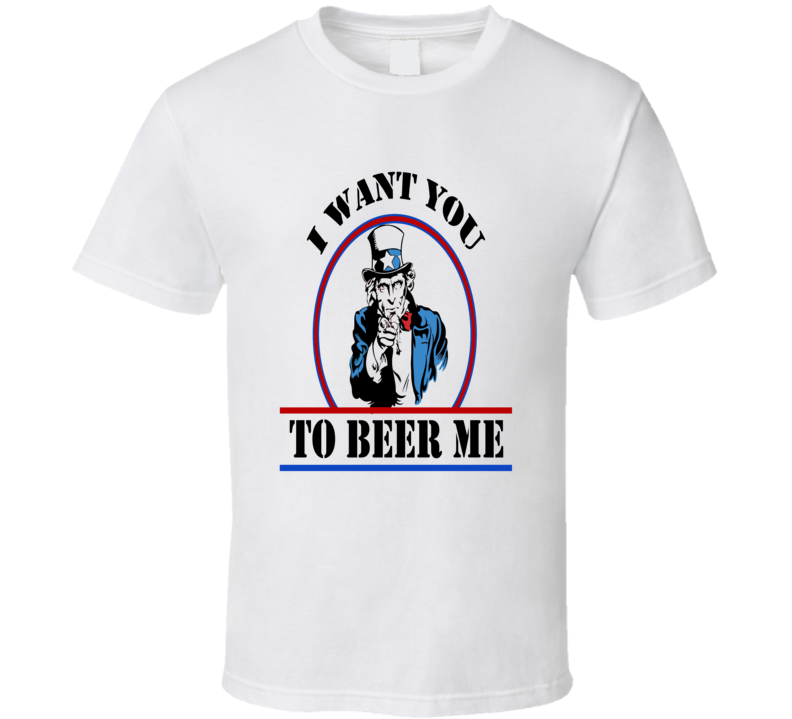 Uncle Sam I want You To Beer Me drinking vacation T-shirt