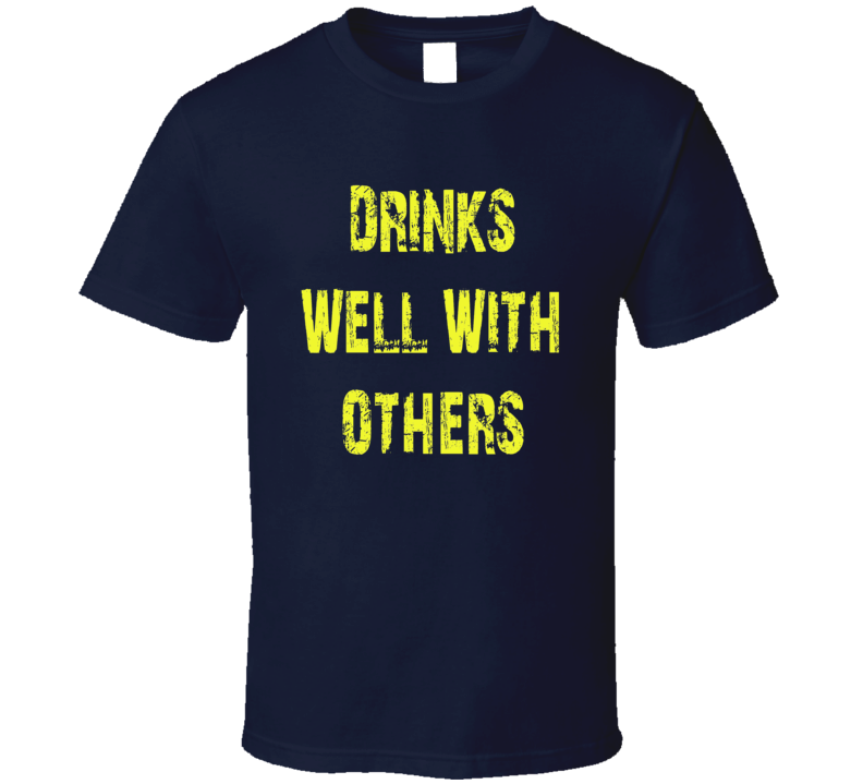 Drinks Well With Others Vacation Party College T Shirt