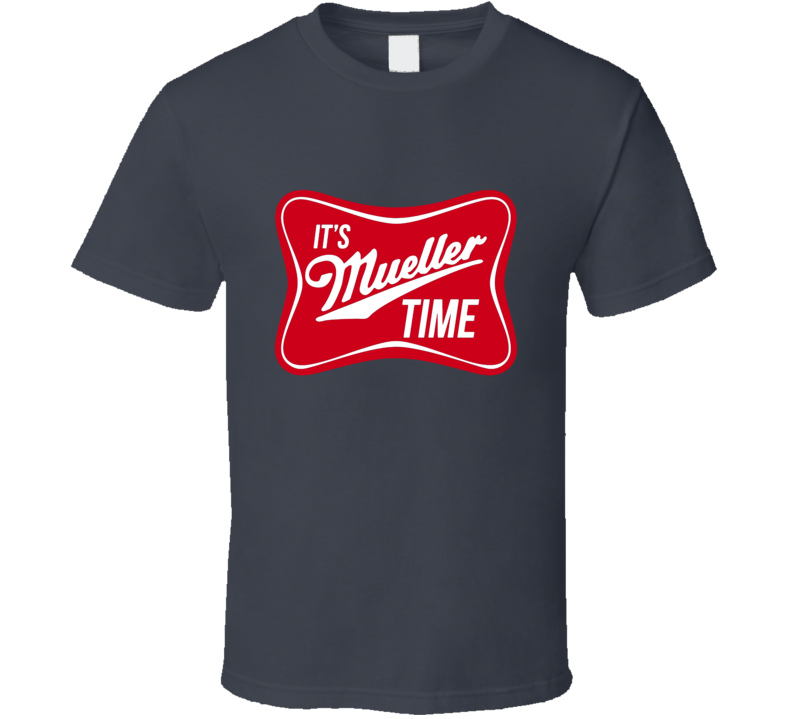 It's Mueller Time Anti-Trump Beer Parody Investigation T-Shirt