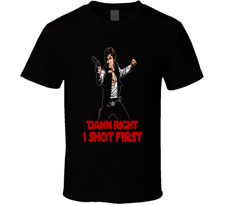 Han Solo I Shot First Movie Quote Start Wars T-Shirt