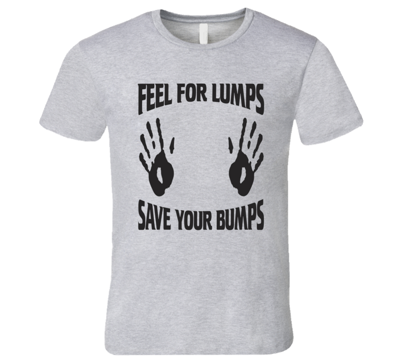 Feel The Bumps Save Your Bumps Breast Cancer Shameless T-Shirt