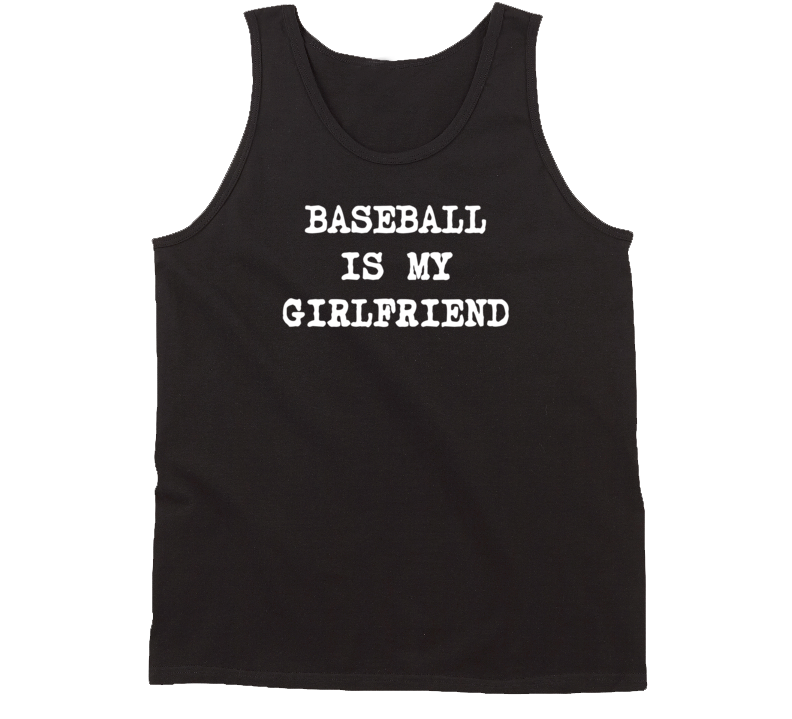 Baseball is My Girlfriend Funny Favorite Sport Tanktop