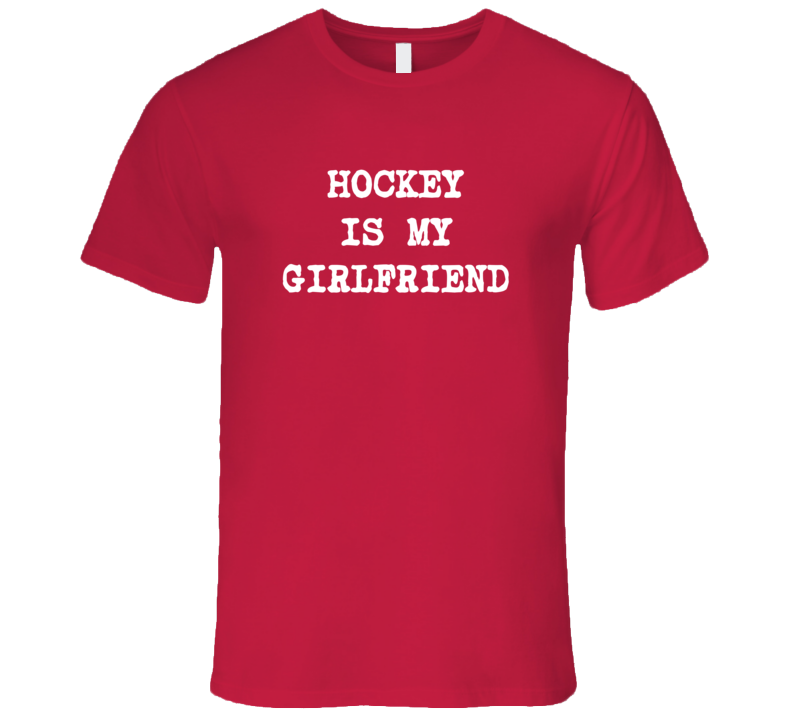 Hockey is My Girlfriend Funny Favorite Sport T Shirt
