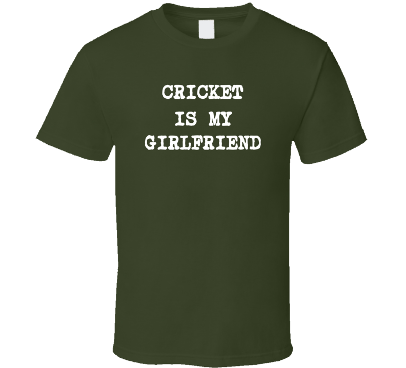 Cricket is My Girlfriend Funny Favorite Sport T Shirt