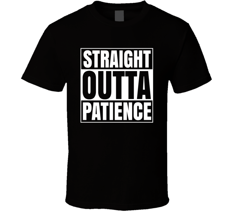 Straight Outta Patience Funny Rap Style T Shirt