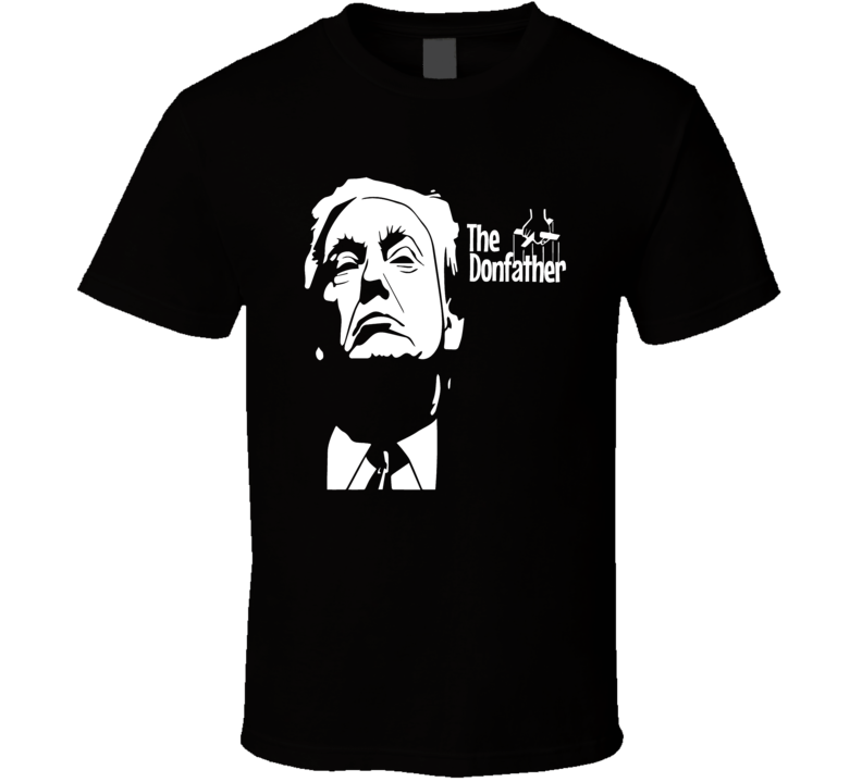Donald Trump The Don Father Godfather President Funny T Shirt