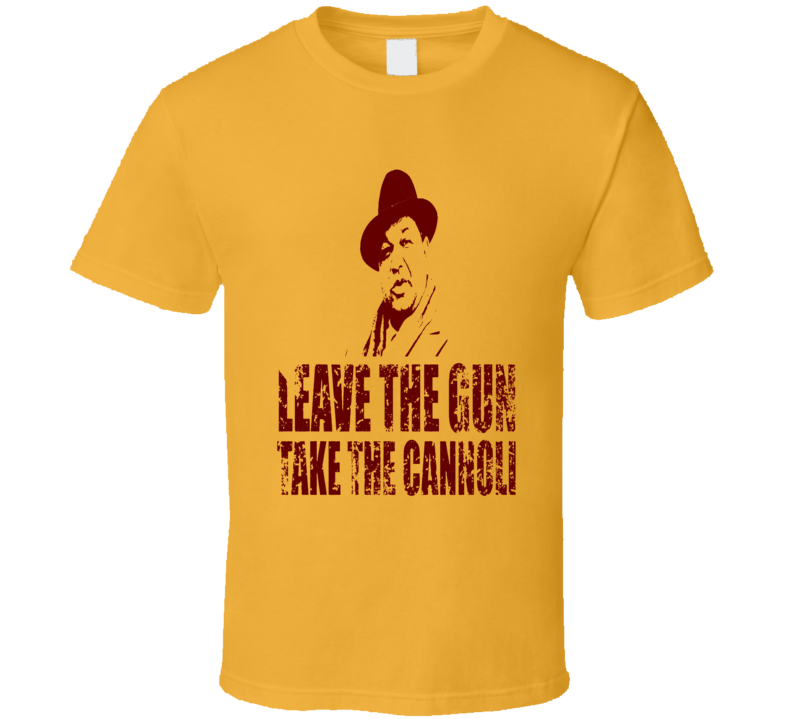 Godfather Clemenza Leave the Gun Take the Cannoli  T Shirt