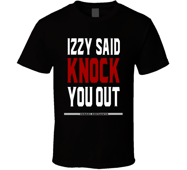 Izzy Said Knock You Out Israel Adesanya MMA Middle Weight Fan T Shirt