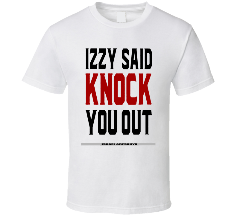 Izzy Said Knock You Out Israel Adesanya MMA Middle Weight Fan 2 T Shirt