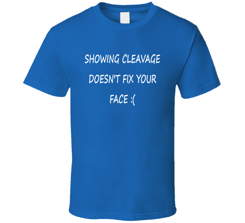 Showing Cleavage Doesn't Fix Your Face Funny Selfie T Shirt