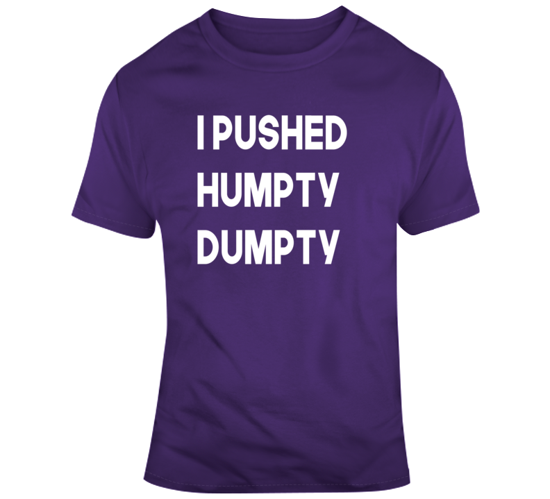 I Pushed Humpty Dumpty Children Classic Rhyme T Shirt