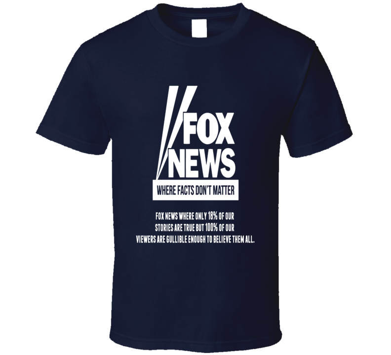 Fox News Where Facts Don't Matter Funny Anti Fox Trump T Shirt