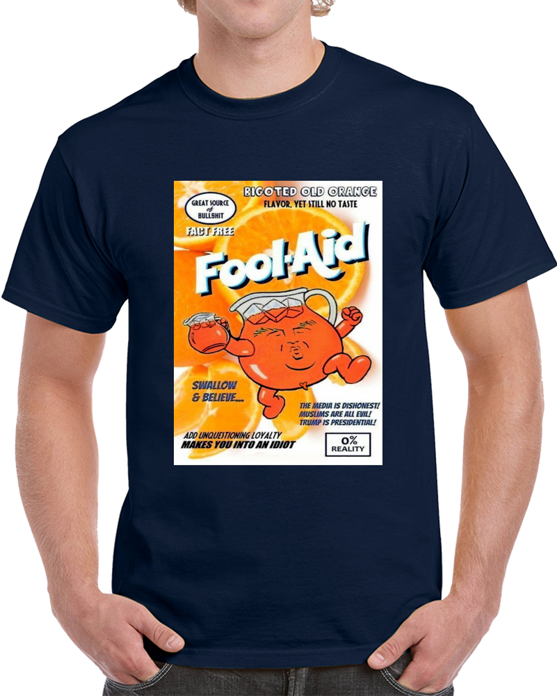 Kool Aid Fool Aid Anti Donald Trump Protest Spoof T Shirt
