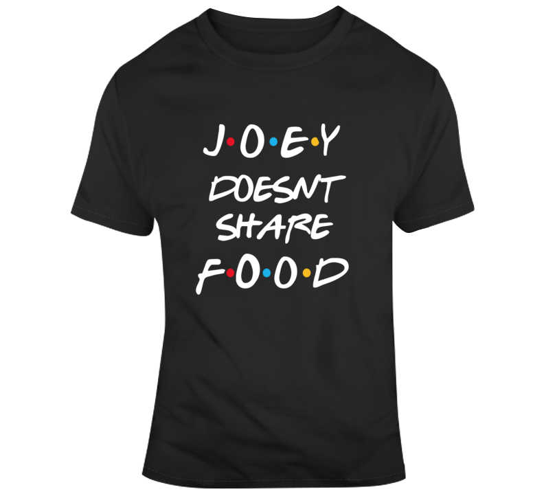 Friends TV Show Joey Doesn't Share Food Fan  T Shirt