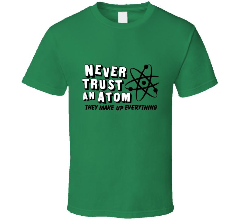 Never Trust an Atom t-shirt FUNNY science class teacher shirts School is Cool