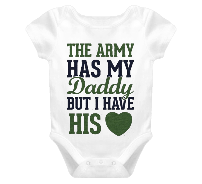 Army Baby one piece t-shirt Army has my daddy i have his heart military family shirts