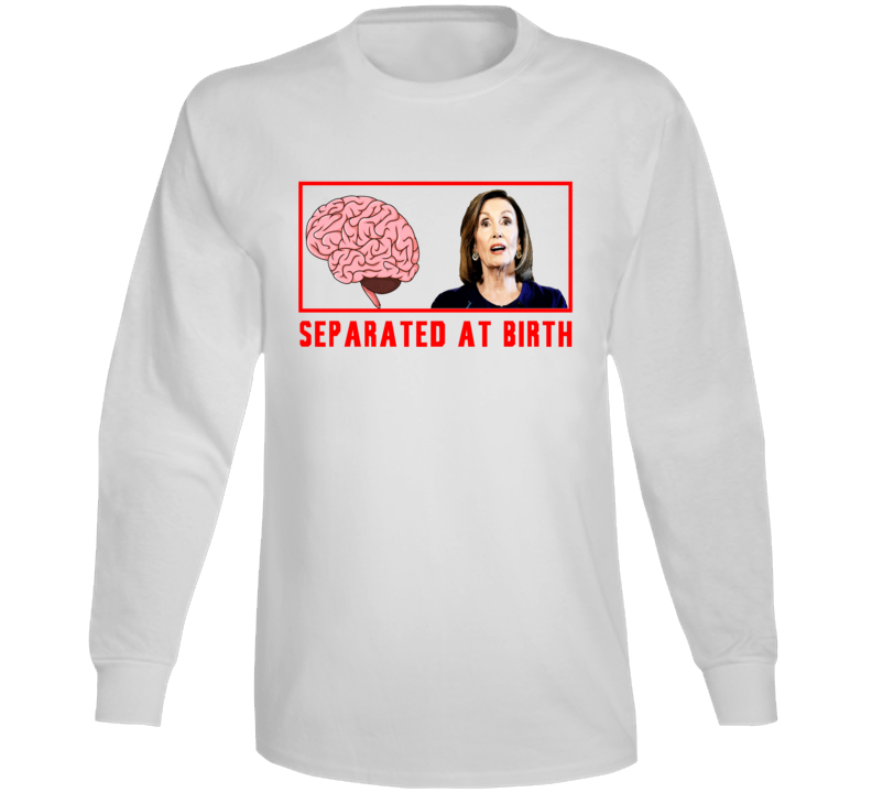 Nancy Pelosi No Brain Separated At Birth Trump 2020 Election Long Sleeve