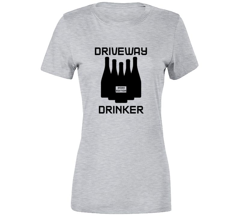 Driveway Drinker 2020 Virus Funny Lockdown Social Distance Ladies T Shirt