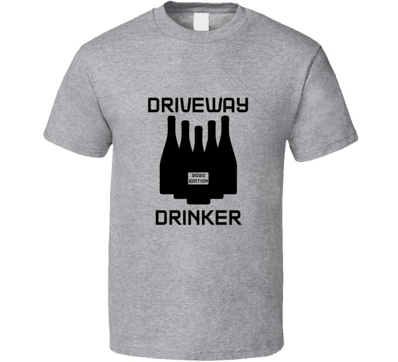 Driveway Drinker 2020 Virus Funny Lockdown Social Distance T Shirt