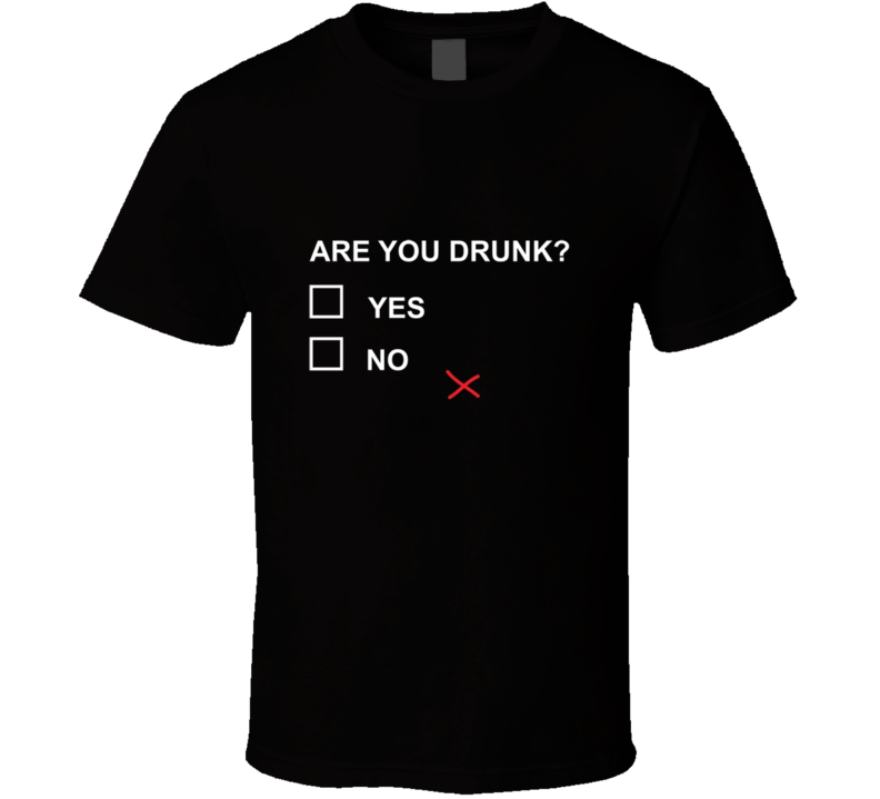Are you Drunk t-shirt Funny BAr Rave Frat party t-shirts Kegger shirts