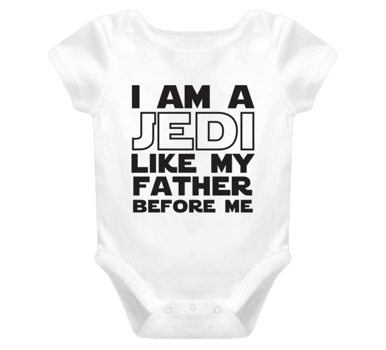 I am a Jedi baby one piece t-shirt Like my father before me onesies