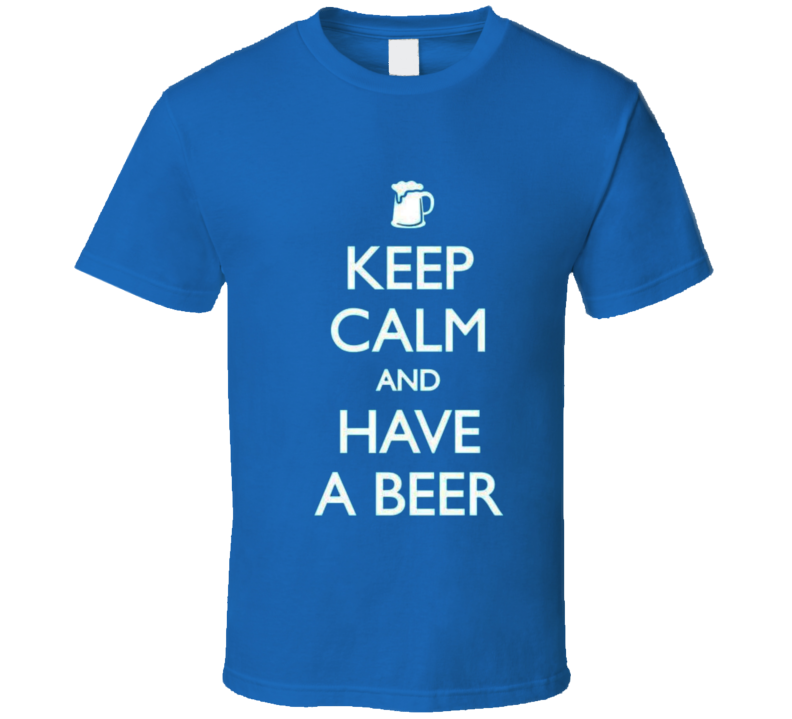 Keep Calm and Have a Beer t-shirt Pub shirts for sale