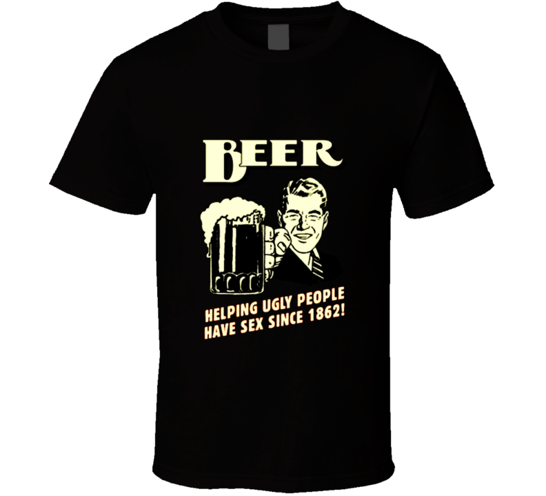 Beer helping ugly people have sex t-shirt FUNNY club rave street wear