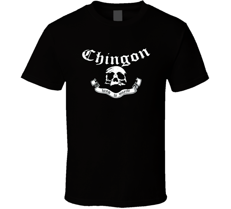 Chingon t-shirt Mexican Slang shirts HAsta La Muerte COOL biker street wear shirts