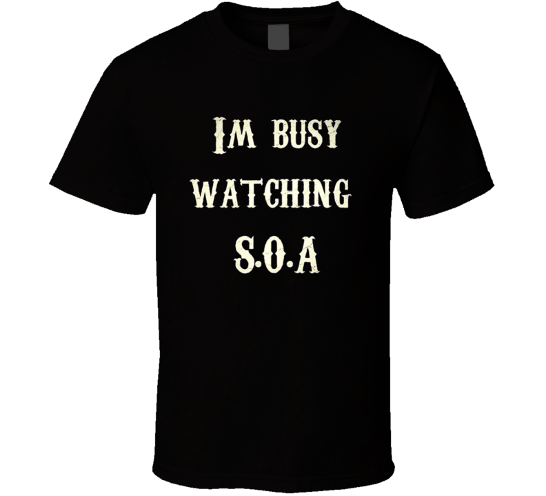 Sons of Anarchy t-shirt I'm busy watching SOA TV biker show S.O.A.