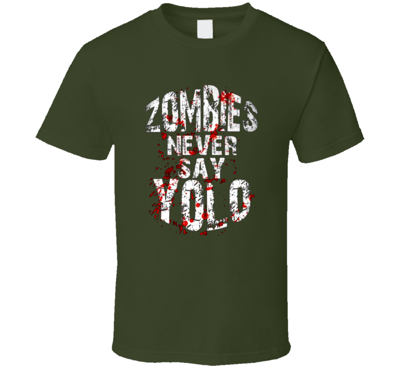Zombies never say YOLO t-shirt FUNNY zombie Walking Dead inspired shirts You Only Live Once - not zombies