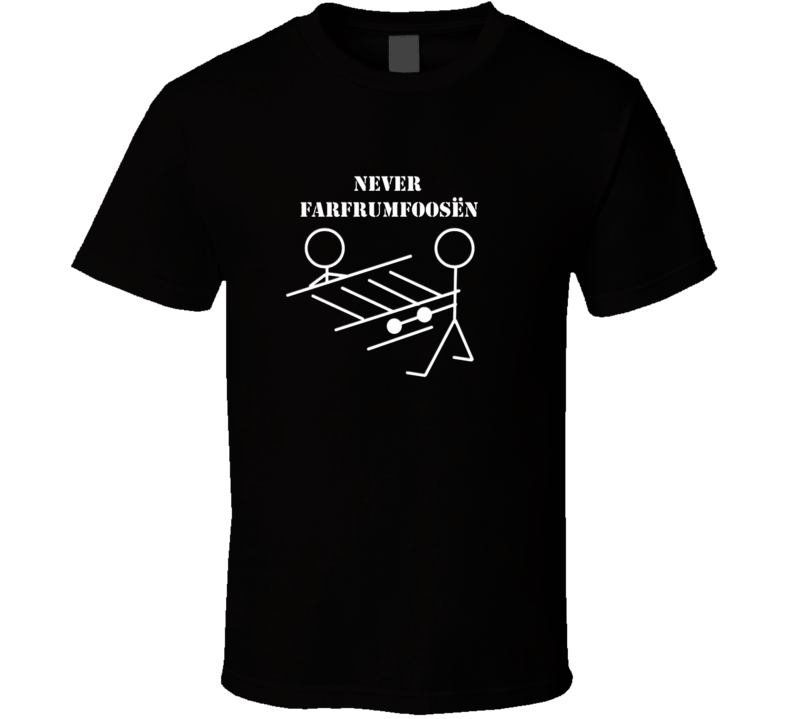 Never far From Foosen t-shirt German style College Dorm sports Frat party shirts
