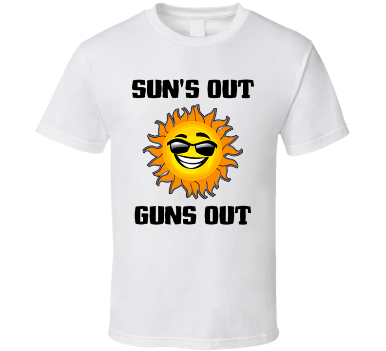 Suns Out Guns Out Fun Party T Shirt
