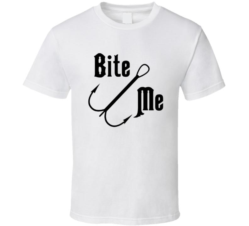 Bite Me Fishing Hook Fisherman Funny Joke T Shirt