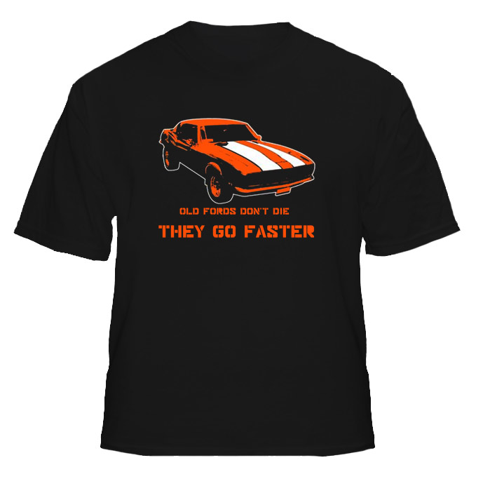 Old Fords Don't Die They Go Faster Car T Shirt