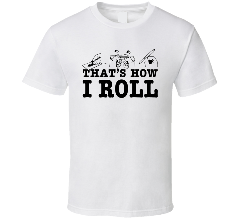 That's How I Roll Joint Drugs Weed Funny T Shirt