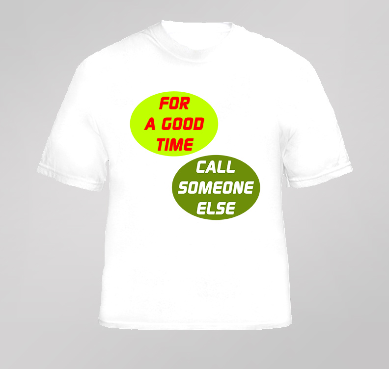 For A Good Time Call Someone Else Funny T Shirt