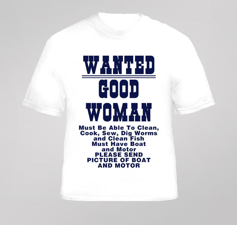 Funny fishing good woman wanted silly joke t shirt for Funny fishing t shirts