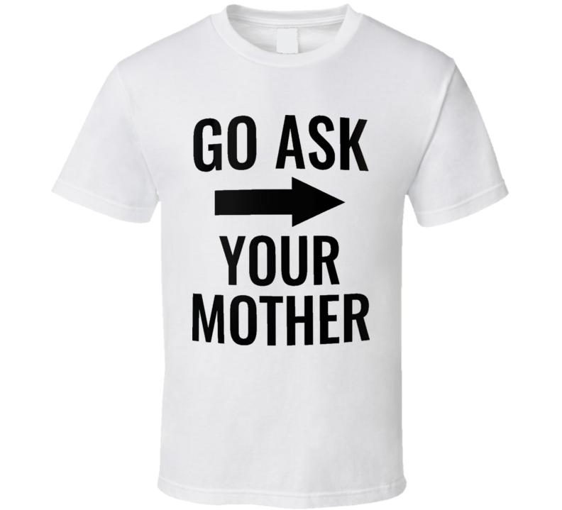 Go Ask Your Mother Funny Joke Gift Mom Parent T Shirt