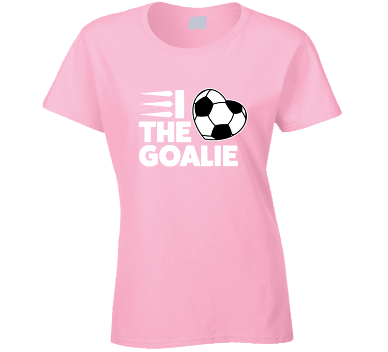 I Love The Goalie Soccer Mom Mother Keeper Sports T Shirt