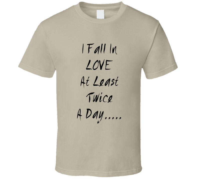 I Fall In Love At Least Twice A Day Cute T Shirt