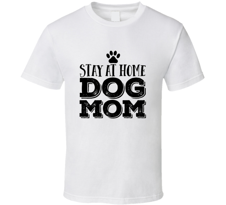 Stay At Home Dog Mom Pet Lover Dream Job Cute T Shirt