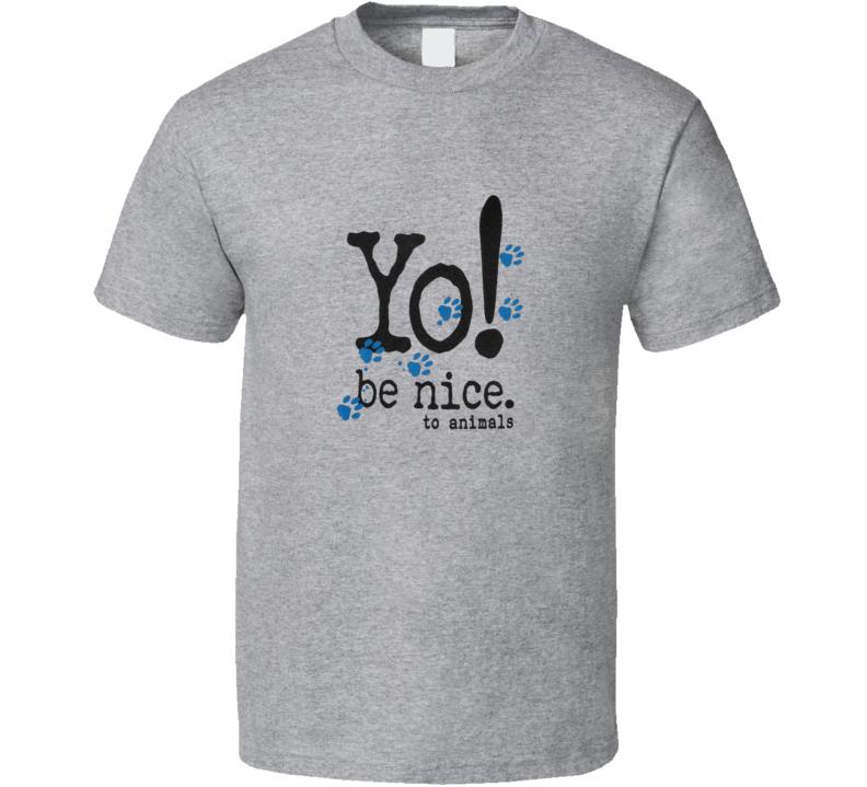 Yo Be Nice To Animals Kind Loving T Shirt